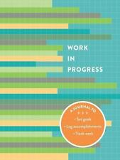 Work in Progress : A Journal to Set Goals - Log Accomplishments - Track Work...
