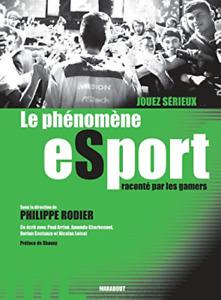 BEAU LIVRE - LE PHENOMENE eSPORT, RACONTE PAR LES GAMERS / RODIER, MARABOUT