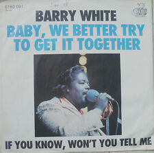 "7"" Barry White: BABY we better try to get It Together"