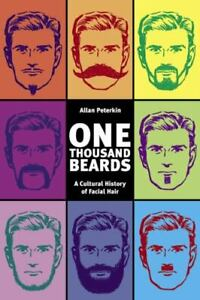 One Thousand Beards by Allan Peterkin A Cultural History of Facial Hair new soft