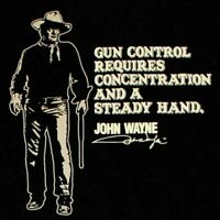 "JOHN WAYNE  "" GUN CORTROL REQUIRES CONCENTRATION AND A STEADY HAND T-SHIRT"