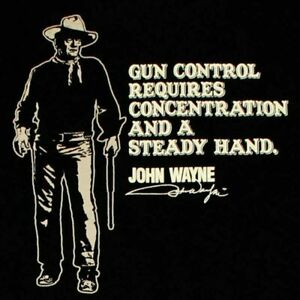 """JOHN WAYNE  """" GUN CORTROL REQUIRES CONCENTRATION AND A STEADY HAND T-SHIRT"""