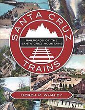 Santa Cruz Trains: Railroads of the Santa Cruz Mountains by Derek R Whaley, (Pap