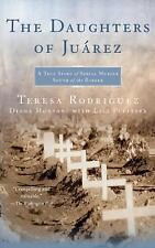 The Daughters of Juarez: A True Story of Serial Murder South of the Border Tere