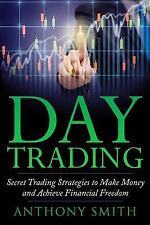 Day Trading : The Secret Strategies to Make Money and Achieve Financial...