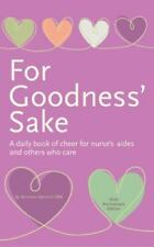 For Goodness' Sake : A Daily Book of Cheer for Nurses' Aides and Others Who Care