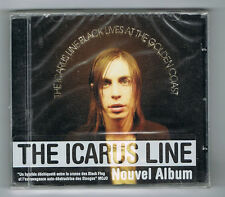 THE ICARUS LINE - BLACK LIVES AT THE GOLDEN COAST - 12 TRACKS - 2007 - NEUF NEW