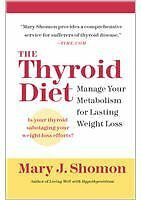 The Thyroid Diet: Manage Your Metabolism for Lasting Weight Loss by Mary J. Shom