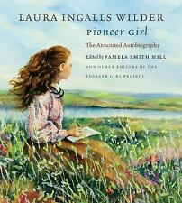 Pioneer Girl. Laura Ingalls Wilder. The Annotated Autobiography. Pamela Hill, ed