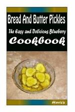 Bread and Butter Pickles: Delicious and Healthy Recipes You Can Quickly and...
