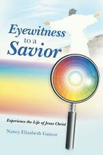Eyewitness to a Savior : Experience the Life of Jesus Christ by Nancy...
