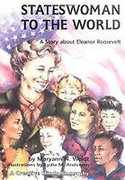 Stateswoman to the World : A Story about Eleanor Roosevelt Maryann N. Weidt