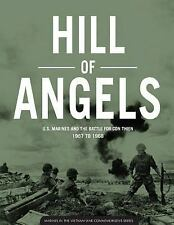 HILL of ANGELS U. S. MARINES and the BATTLE for con THIEN 1967 To 1968 by...