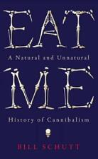 Eat Me: A Natural and Unnatural History of Cannibalism by Schutt, Bill   Hardcov
