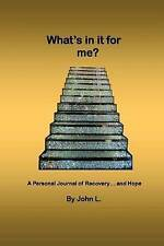 NEW What's in it for me?: A Personal Journal of Recovery... and Hope by John L.