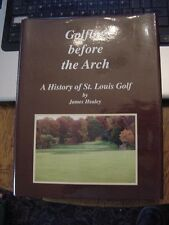 1997 book GOLFING BEFORE THE ARCH A HISTORY OF ST. LOUIS GOLF by James Healey