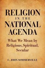 Religion in the National Agenda: What We Mean by Religious, Spiritual, Secular