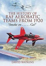 The History of RAF Aerobatic Teams From 1920 : Smoke on ... Go! by David...