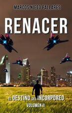 RENACER: el Destino Del Incorporeo, Volumen II by Marcos Pallarés and Juanjo...