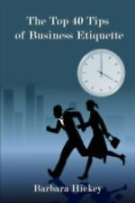The Top 40 Tips of Business Etiquette by Barbara Hickey (2007, Paperback)