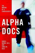 Alpha Docs: The Making of a Cardiologist, Dale, James M., Muñoz, Daniel,  L NEW