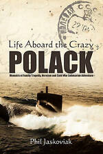 Life Aboard the Crazy Polack: Memoirs of Family Tragedy, Heroism and Cold War Su
