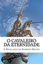 O Cavaleiro Da Eternidade : A Revelação Do Supremo Mestre by José Evangelista...