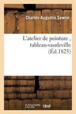 L' Atelier de Peinture, Tableau-Vaudeville en 1 Acte by Sewrin-C-A (2016,...