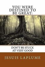 Becoming Great: You Were Destined to Be Great: : Don't Be Stuck at Very Good...