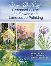 Donna Dewberry's Essential Guide to Flower and Landscape Painting: 50 Decorative