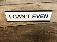 Laser engrave I CAN'T EVEN Desk Sign | Name Plate Funny Boss Coworker Gag Gift