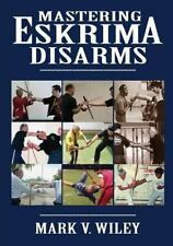 Mastering Eskrima Disarms: By Mark V. Wiley
