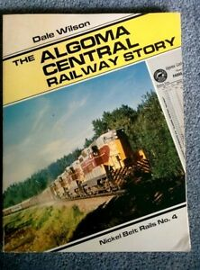 The Algoma Central Railway Story 1984 SIGNED by Dale Wilson ONTARIO NICKEL BELT