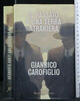 IL PASSATO E' UNA TERRA STRANIERA. Gianrico Carofiglio. Rizzoli.