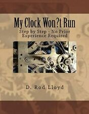 My Clock Won?t Run - Step by Step No Prior Experience Required New