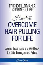 Trichotillomania Disorder Cure : How to Stop Hair Pulling for Life by Susan...