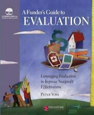 A Funder's Guide to Evaluation : Leveraging Evaluation to Improve Nonprofit...