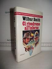 LIBRO Wilbur Smith CI RIVEDREMO ALL'INFERNO 1^ed.1987 Traduzione Tullia Roghi☺