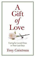A Gift of Love : How to Care for Loved Ones and Share in Their Last Days by...