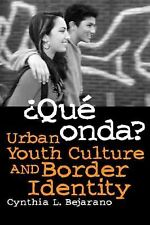 Que Onda?: Urban Youth Culture and Border Identity NEW