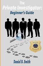 Private Investigator: Beginner's Guide: By Smith, Daniel