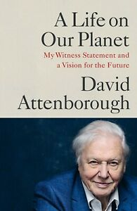 A Life on Our Planet My Witness Statement David Attenborough Hardback