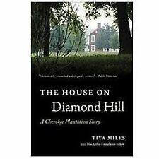 The House On Diamond Hill: A Cherokee Plantation Story: By Tiya Miles