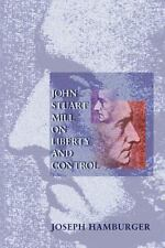 NEW John Stuart Mill on Liberty and Control by Joseph Hamburger Paperback Book