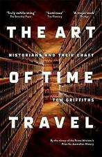The Art of Time Travel: Historians and Their Craft by Tom Griffiths (Paperback, 2017)