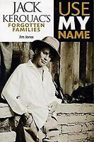 Use My Name : Jack Kerouac's Forgotten Families by Jones, Jim