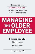 Managing the Older Employee: Overcome the Generation Gap to Get the Most Out of