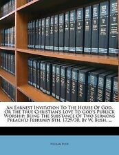 An Earnest Invitation To The House Of God, Or The True Christian's Love To God's