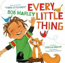 Every Little Thing : Based on the Song 'Three Little Birds' by Bob Marley by...