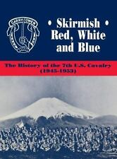Skirmish Red, White and Blue : The History of the 7th U. S. Cavalry,...
